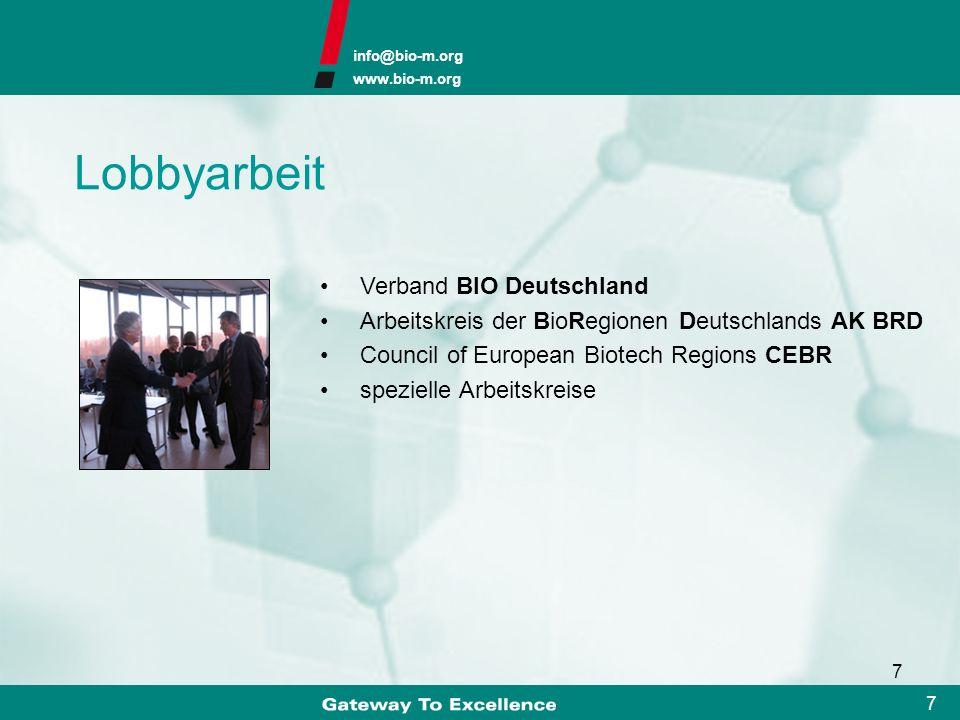 info@bio-m.org www.bio-m.org 7 7 Lobbyarbeit Verband BIO Deutschland Arbeitskreis der BioRegionen Deutschlands AK BRD Council of European Biotech Regions CEBR spezielle Arbeitskreise