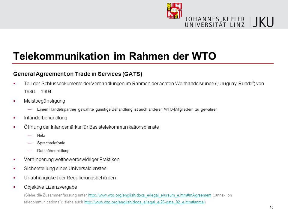 15 Telekommunikation im Rahmen der WTO General Agreement on Trade in Services (GATS) Teil der Schlussdokumente der Verhandlungen im Rahmen der achten
