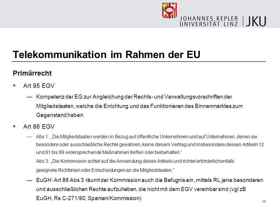 16 Telekommunikation im Rahmen der EU Primärrecht Art 95 EGV Kompetenz der EG zur Angleichung der Rechts- und Verwaltungsvorschriften der Mitgliedstaa