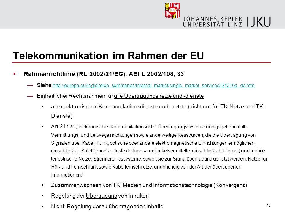 18 Telekommunikation im Rahmen der EU Rahmenrichtlinie (RL 2002/21/EG), ABl L 2002/108, 33 Siehe http://europa.eu/legislation_summaries/internal_marke