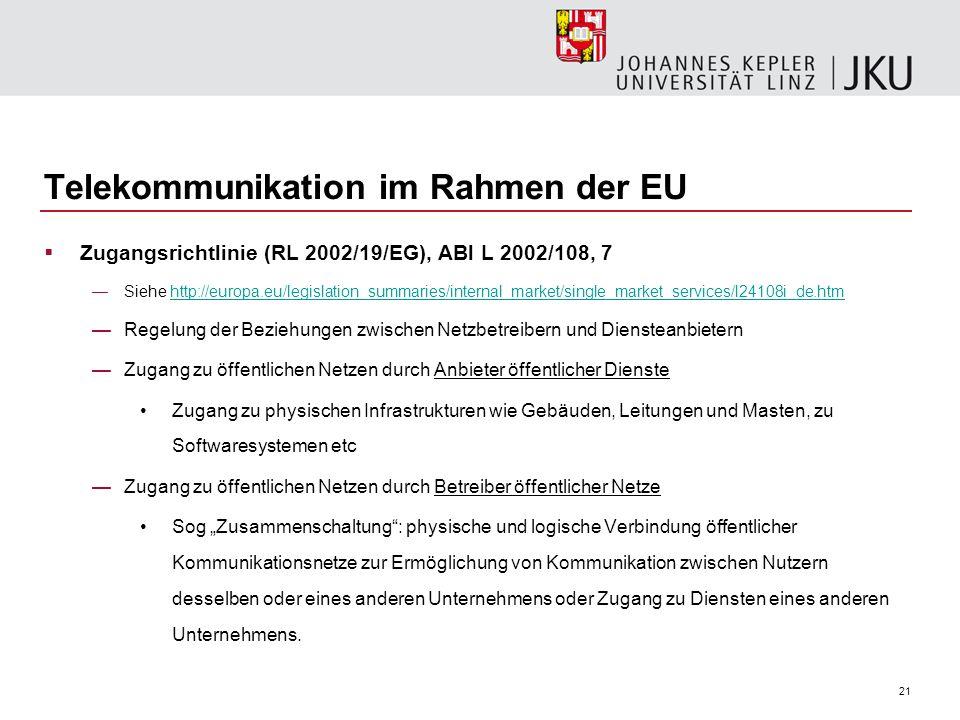 21 Telekommunikation im Rahmen der EU Zugangsrichtlinie (RL 2002/19/EG), ABl L 2002/108, 7 Siehe http://europa.eu/legislation_summaries/internal_marke