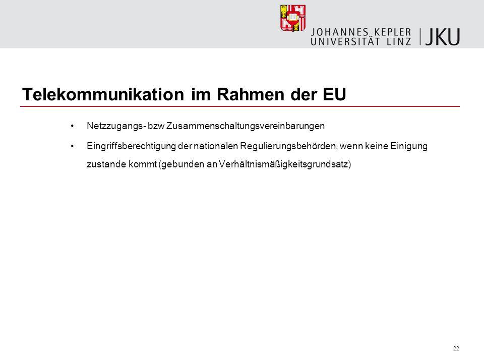 22 Telekommunikation im Rahmen der EU Netzzugangs- bzw Zusammenschaltungsvereinbarungen Eingriffsberechtigung der nationalen Regulierungsbehörden, wen