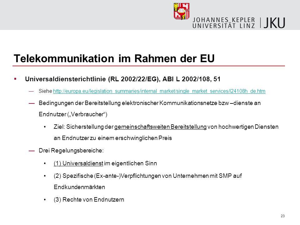 23 Telekommunikation im Rahmen der EU Universaldiensterichtlinie (RL 2002/22/EG), ABl L 2002/108, 51 Siehe http://europa.eu/legislation_summaries/inte