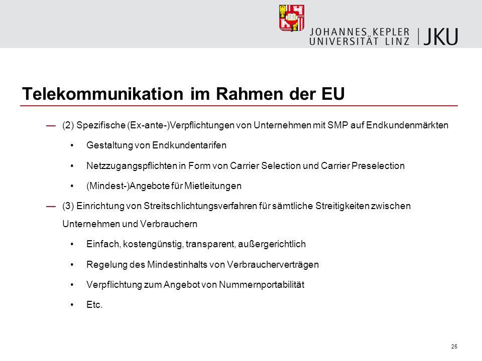 25 Telekommunikation im Rahmen der EU (2) Spezifische (Ex-ante-)Verpflichtungen von Unternehmen mit SMP auf Endkundenmärkten Gestaltung von Endkundent