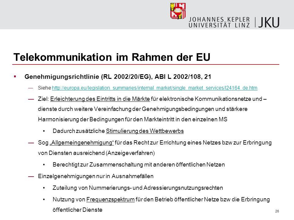 26 Telekommunikation im Rahmen der EU Genehmigungsrichtlinie (RL 2002/20/EG), ABl L 2002/108, 21 Siehe http://europa.eu/legislation_summaries/internal