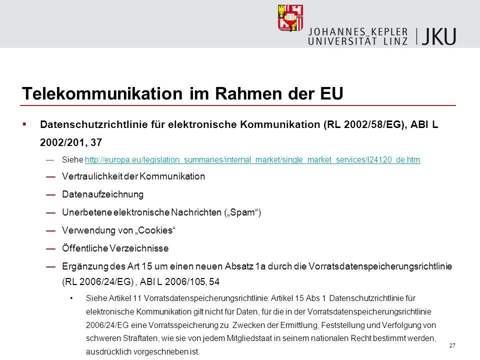 27 Telekommunikation im Rahmen der EU Datenschutzrichtlinie für elektronische Kommunikation (RL 2002/58/EG), ABl L 2002/201, 37 Siehe http://europa.eu
