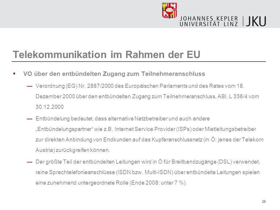 29 Telekommunikation im Rahmen der EU VO über den entbündelten Zugang zum Teilnehmeranschluss Verordnung (EG) Nr. 2887/2000 des Europäischen Parlament