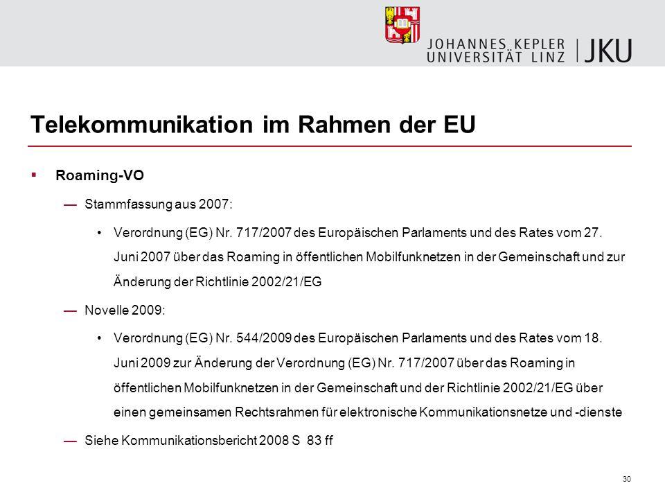 30 Telekommunikation im Rahmen der EU Roaming-VO Stammfassung aus 2007: Verordnung (EG) Nr. 717/2007 des Europäischen Parlaments und des Rates vom 27.