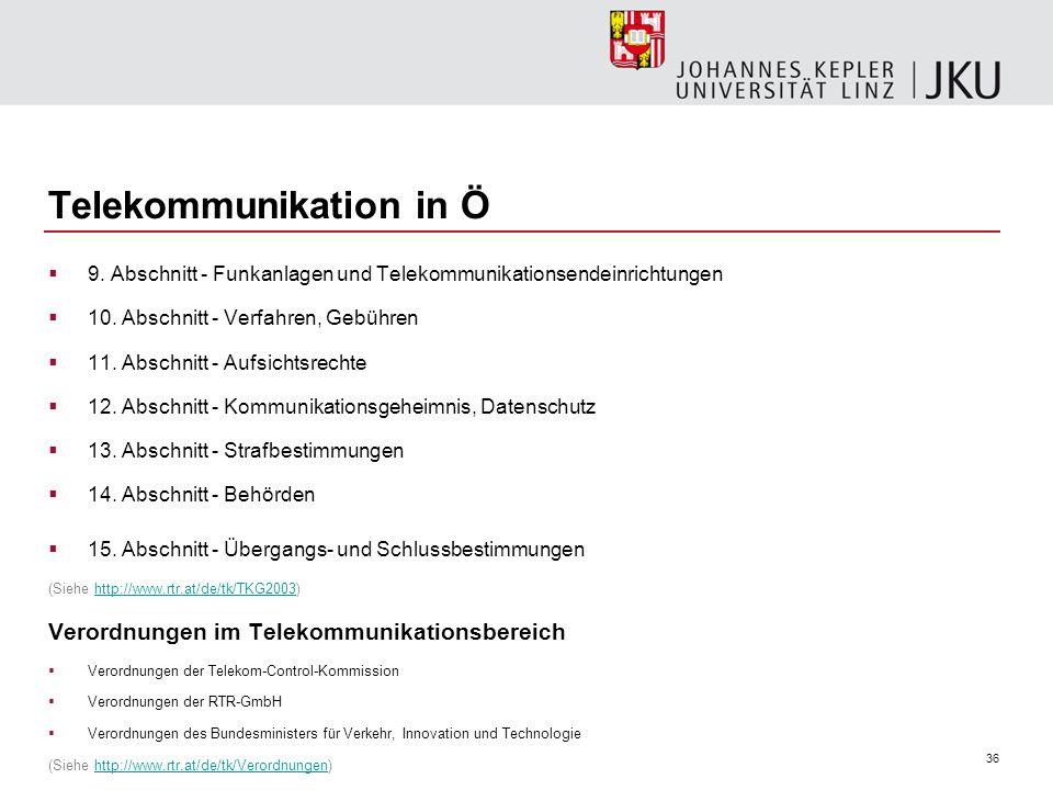 36 Telekommunikation in Ö 9. Abschnitt - Funkanlagen und Telekommunikationsendeinrichtungen 10. Abschnitt - Verfahren, Gebühren 11. Abschnitt - Aufsic