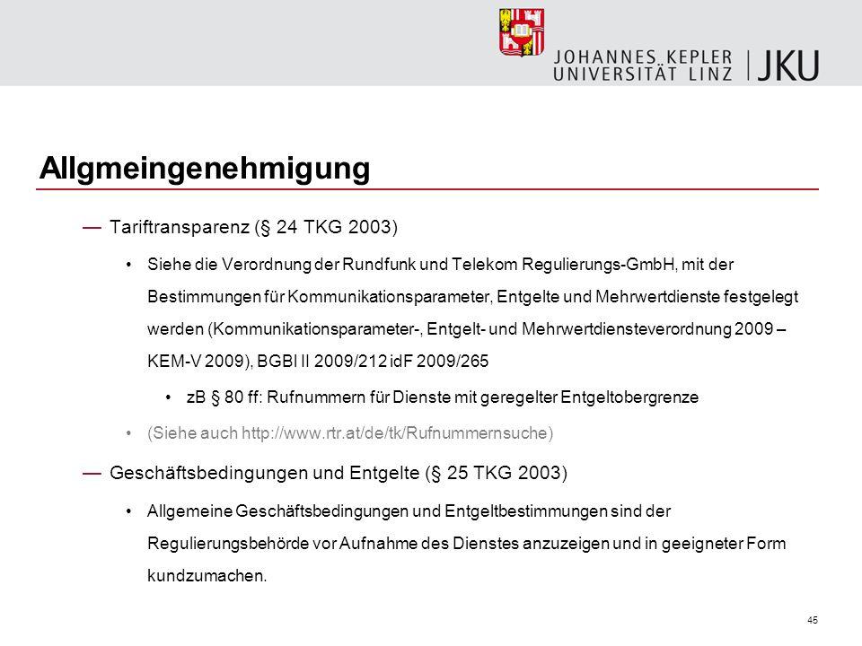 45 Allgmeingenehmigung Tariftransparenz (§ 24 TKG 2003) Siehe die Verordnung der Rundfunk und Telekom Regulierungs-GmbH, mit der Bestimmungen für Komm