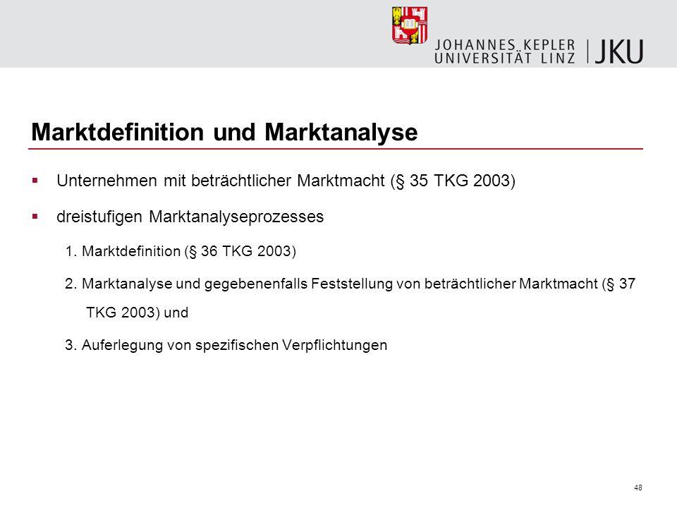 48 Marktdefinition und Marktanalyse Unternehmen mit beträchtlicher Marktmacht (§ 35 TKG 2003) dreistufigen Marktanalyseprozesses 1. Marktdefinition (§