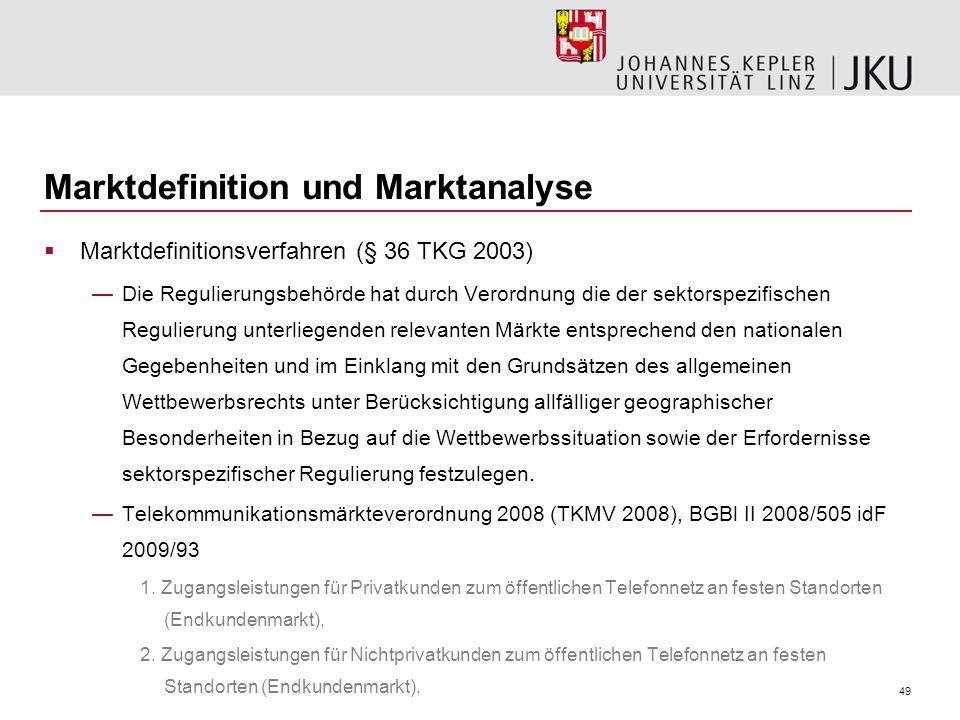 49 Marktdefinition und Marktanalyse Marktdefinitionsverfahren (§ 36 TKG 2003) Die Regulierungsbehörde hat durch Verordnung die der sektorspezifischen