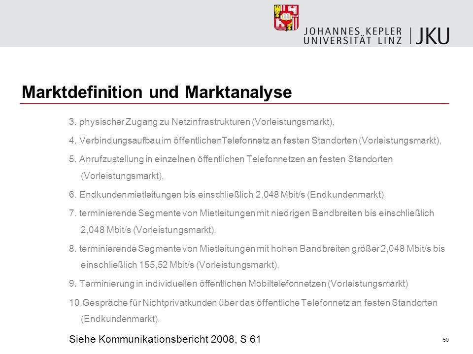 50 Marktdefinition und Marktanalyse 3. physischer Zugang zu Netzinfrastrukturen (Vorleistungsmarkt), 4. Verbindungsaufbau im öffentlichenTelefonnetz a