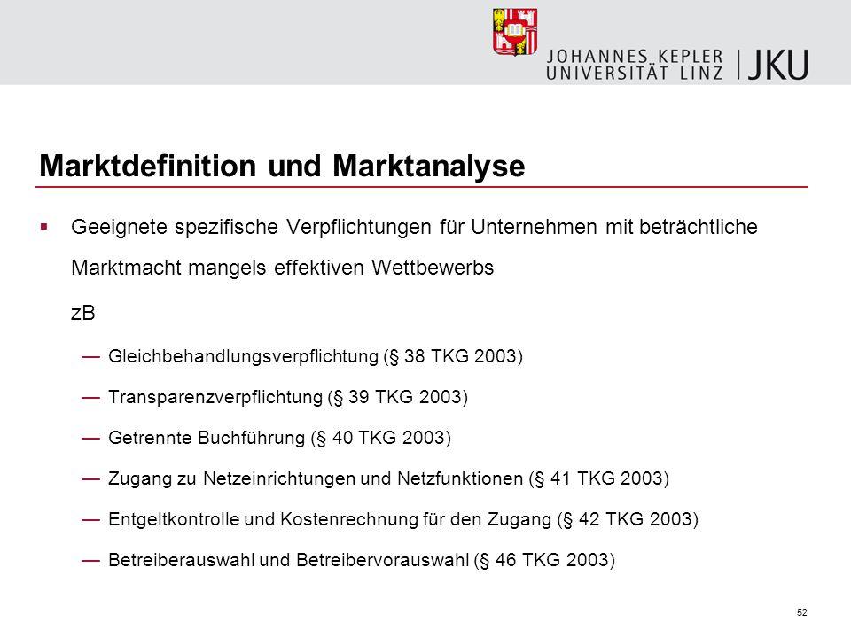 52 Marktdefinition und Marktanalyse Geeignete spezifische Verpflichtungen für Unternehmen mit beträchtliche Marktmacht mangels effektiven Wettbewerbs