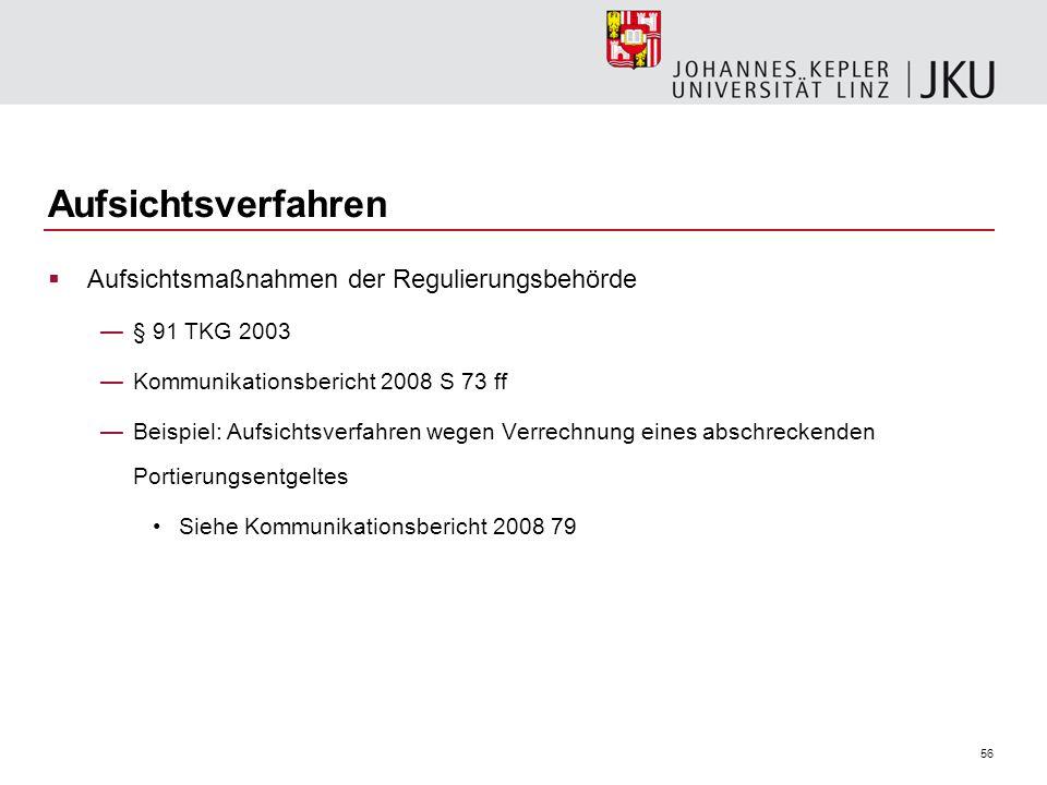 56 Aufsichtsverfahren Aufsichtsmaßnahmen der Regulierungsbehörde § 91 TKG 2003 Kommunikationsbericht 2008 S 73 ff Beispiel: Aufsichtsverfahren wegen V