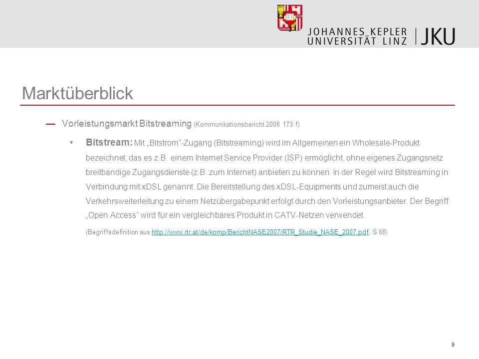 9 Marktüberblick Vorleistungsmarkt Bitstreaming (Kommunikationsbericht 2008 173 f) Bitstream: Mit Bitstrom-Zugang (Bitstreaming) wird im Allgemeinen e