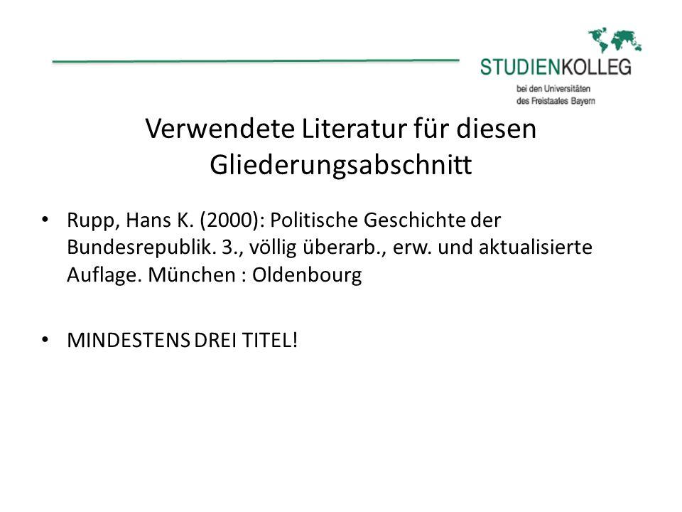 Verwendete Literatur für diesen Gliederungsabschnitt Rupp, Hans K. (2000): Politische Geschichte der Bundesrepublik. 3., völlig überarb., erw. und akt
