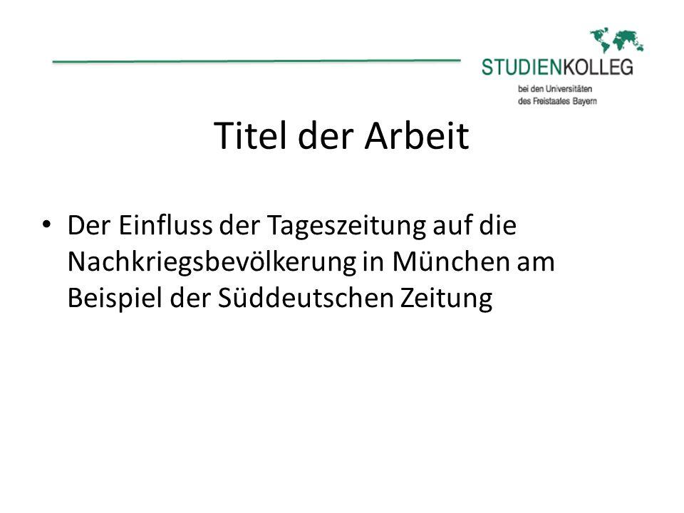 Titel der Arbeit Der Einfluss der Tageszeitung auf die Nachkriegsbevölkerung in München am Beispiel der Süddeutschen Zeitung