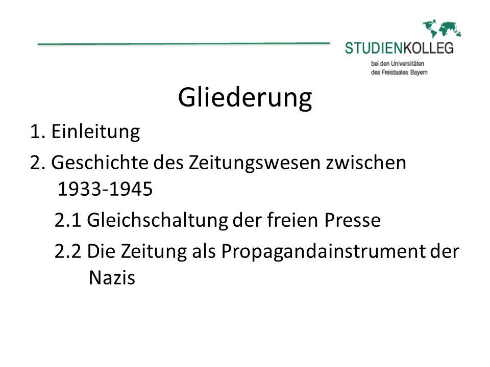 Gliederung 1. Einleitung 2. Geschichte des Zeitungswesen zwischen 1933-1945 2.1 Gleichschaltung der freien Presse 2.2 Die Zeitung als Propagandainstru