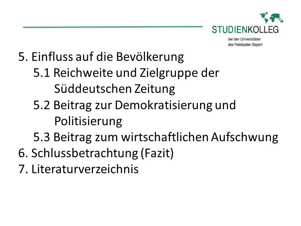 5. Einfluss auf die Bevölkerung 5.1 Reichweite und Zielgruppe der Süddeutschen Zeitung 5.2 Beitrag zur Demokratisierung und Politisierung 5.3 Beitrag