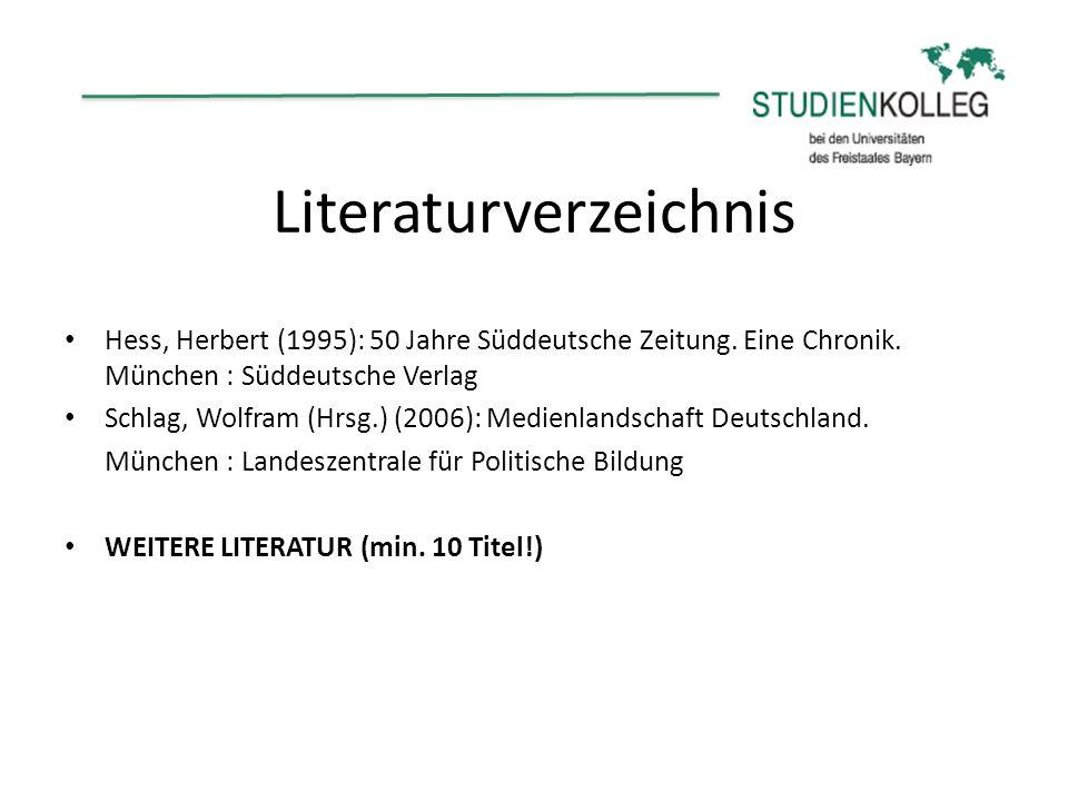 Literaturverzeichnis Hess, Herbert (1995): 50 Jahre Süddeutsche Zeitung. Eine Chronik. München : Süddeutsche Verlag Schlag, Wolfram (Hrsg.) (2006): Me