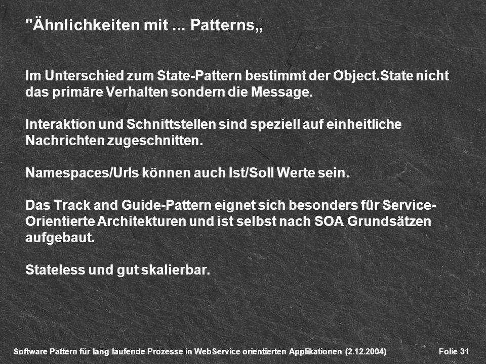 Software Pattern für lang laufende Prozesse in WebService orientierten Applikationen (2.12.2004)Folie 31 Ähnlichkeiten mit...