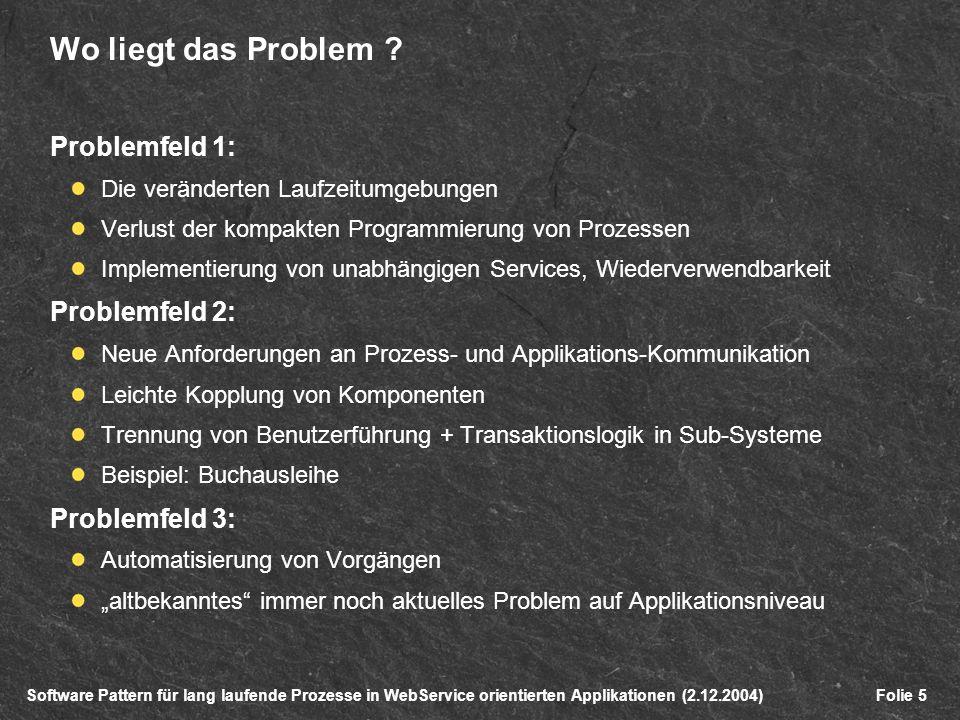 Software Pattern für lang laufende Prozesse in WebService orientierten Applikationen (2.12.2004)Folie 5 Wo liegt das Problem .