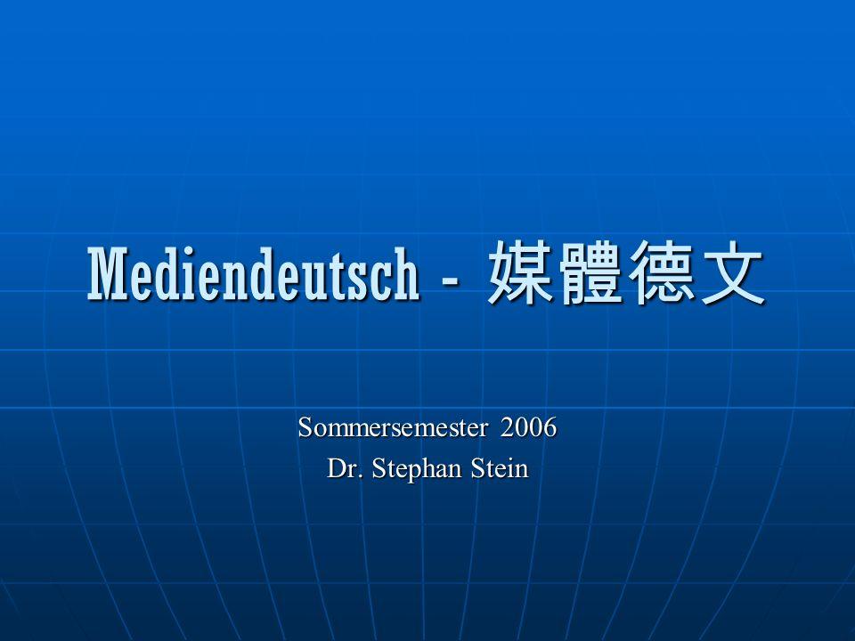 Mediendeutsch - Mediendeutsch - Sommersemester 2006 Dr. Stephan Stein