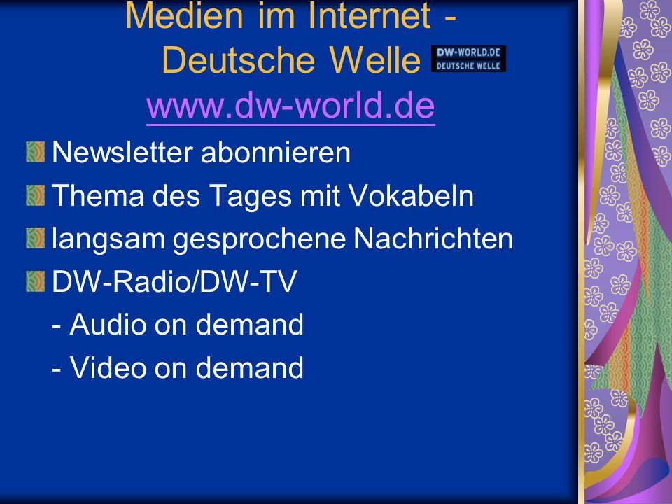 Medien im Internet - Deutsche Welle www.dw-world.de www.dw-world.de Newsletter abonnieren Thema des Tages mit Vokabeln langsam gesprochene Nachrichten DW-Radio/DW-TV - Audio on demand - Video on demand
