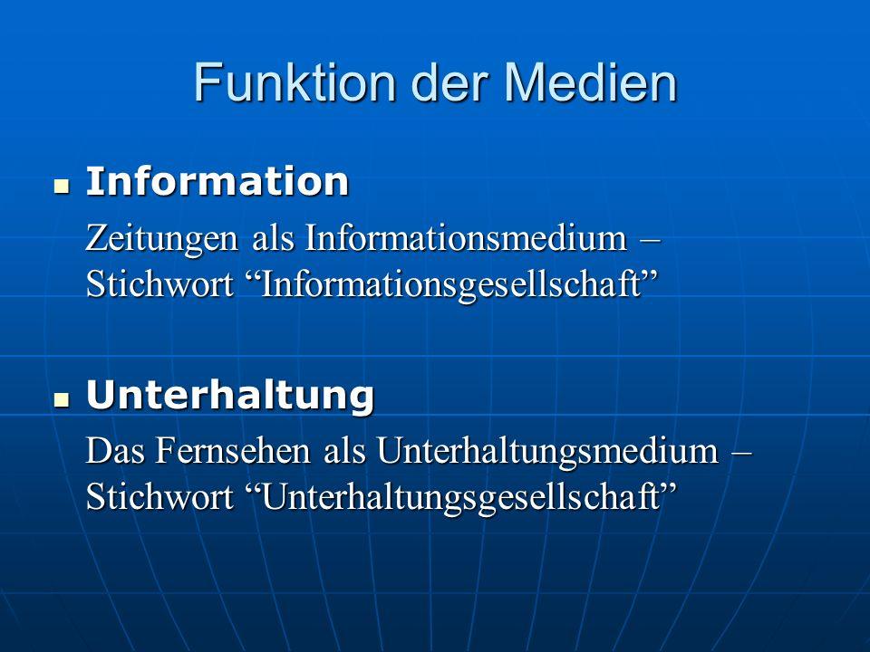 Funktion der Medien Information Information Zeitungen als Informationsmedium – Stichwort Informationsgesellschaft Unterhaltung Unterhaltung Das Fernsehen als Unterhaltungsmedium – Stichwort Unterhaltungsgesellschaft