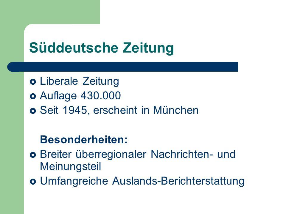 Frankfurter Allgemeine Zeitung Liberal-konservatives Blatt Auflage 380.000 Seit 1949, erscheint in Frankfurt Besonderheiten: Internationale, von den Nachrichtenagenturen unabhängige Berichter- stattung Starker Wirtschaftsteil