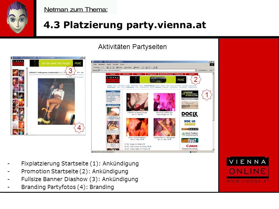 4.3 Platzierung party.vienna.at -Fixplatzierung Startseite (1): Ankündigung -Promotion Startseite (2): Ankündigung -Fullsize Banner Diashow (3): Ankündigung -Branding Partyfotos (4): Branding Aktivitäten Partyseiten 2 1 3 4
