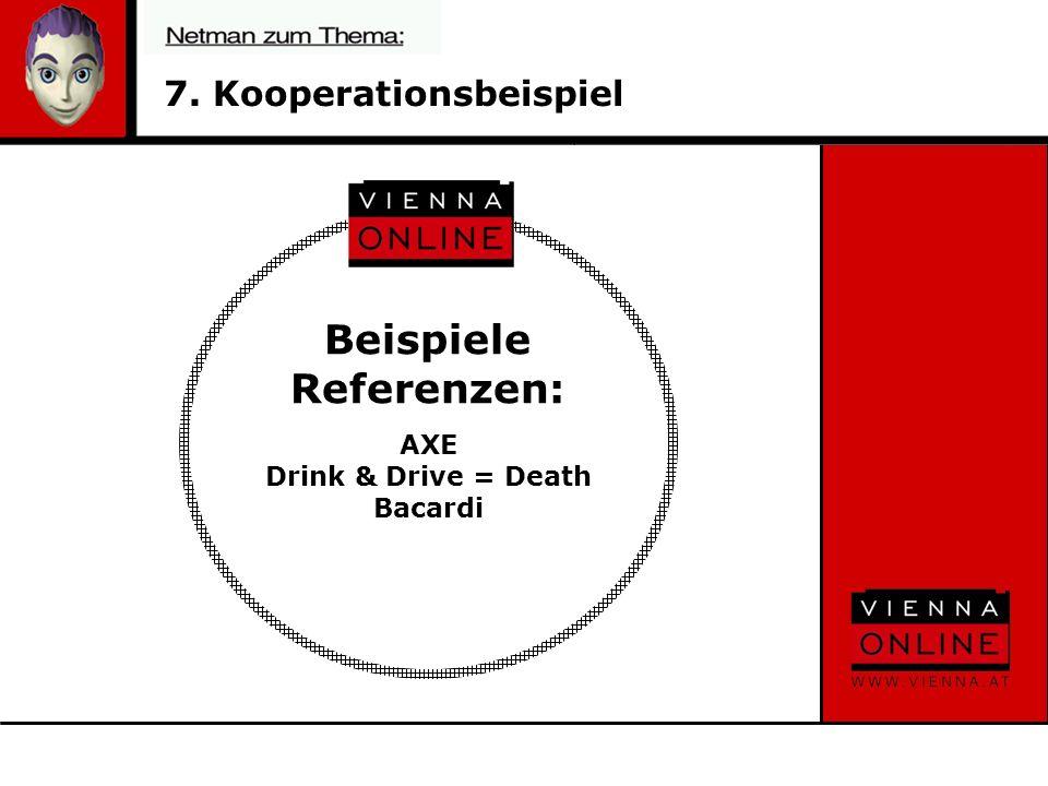 Beispiele Referenzen: AXE Drink & Drive = Death Bacardi 7. Kooperationsbeispiel