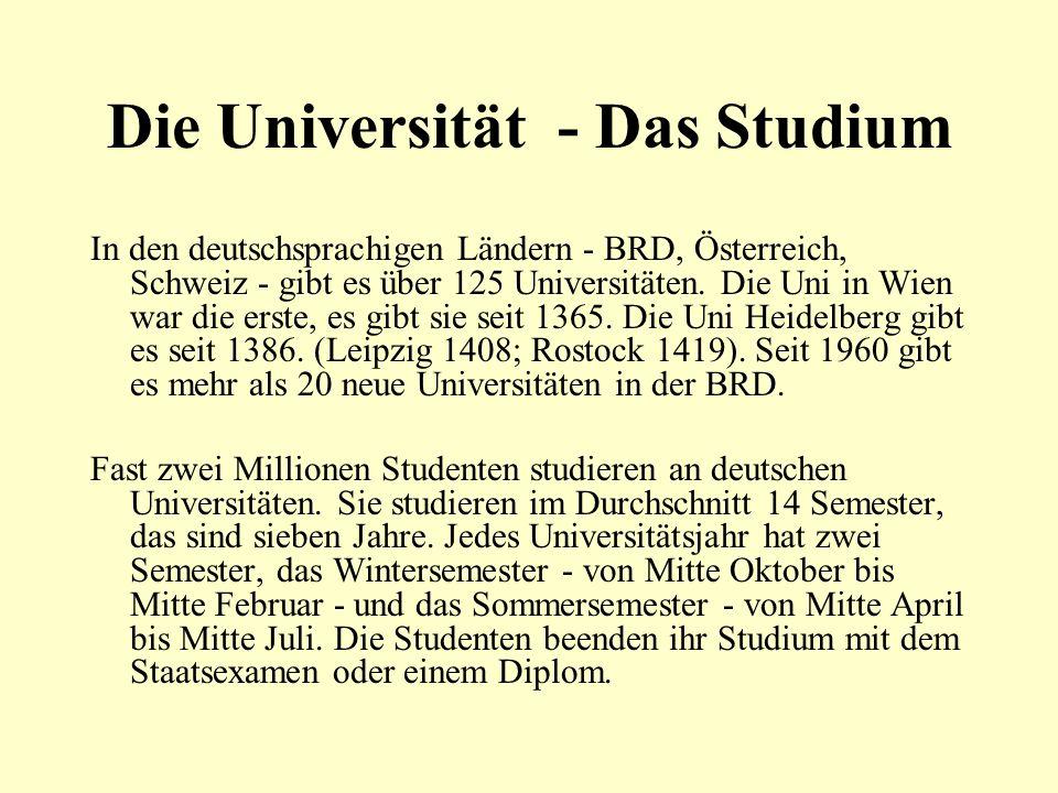 Die Universität - Das Studium In den deutschsprachigen Ländern - BRD, Österreich, Schweiz - gibt es über 125 Universitäten. Die Uni in Wien war die er