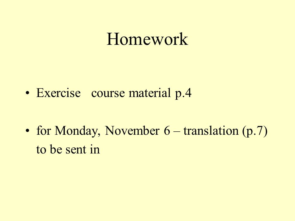 Homework Exercise course material p.4 for Monday, November 6 – translation (p.7) to be sent in