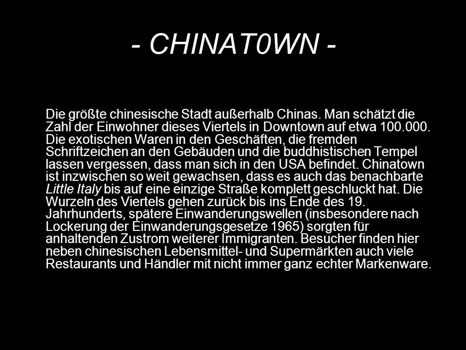 - CHINAT0WN - Die größte chinesische Stadt außerhalb Chinas. Man schätzt die Zahl der Einwohner dieses Viertels in Downtown auf etwa 100.000. Die exot