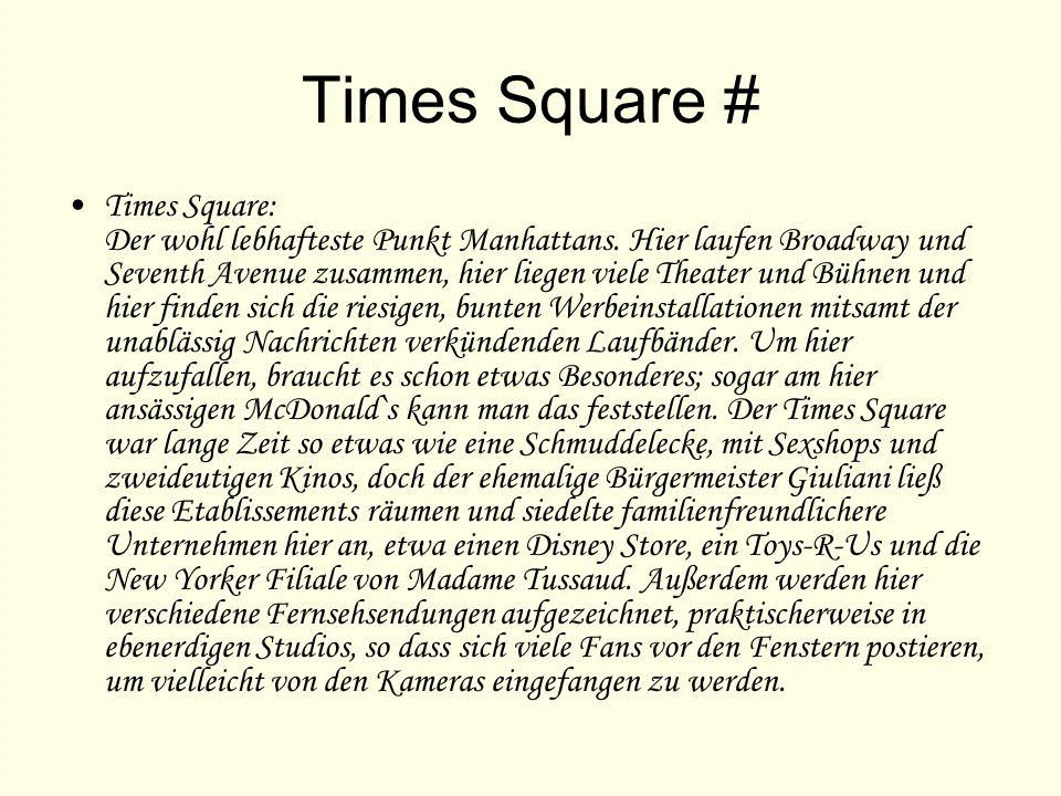 Times Square # Times Square: Der wohl lebhafteste Punkt Manhattans. Hier laufen Broadway und Seventh Avenue zusammen, hier liegen viele Theater und Bü