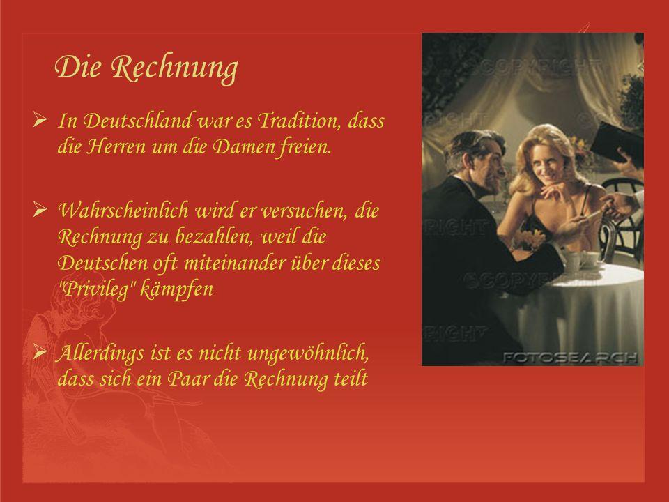 Die Rechnung In Deutschland war es Tradition, dass die Herren um die Damen freien.