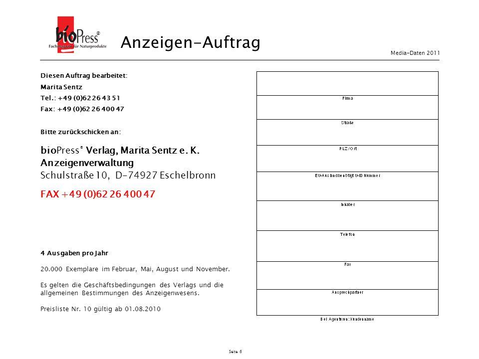 Seite 6 Anzeigen-Auftrag ® Diesen Auftrag bearbeitet: Marita Sentz Tel.: +49 (0)62 26 43 51 Fax: +49 (0)62 26 400 47 Bitte zurückschicken an: bioPress