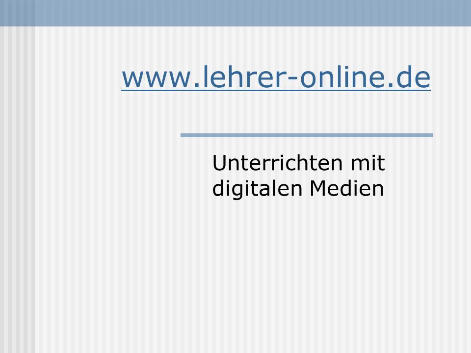 www.lehrer-online.de Unterrichten mit digitalen Medien