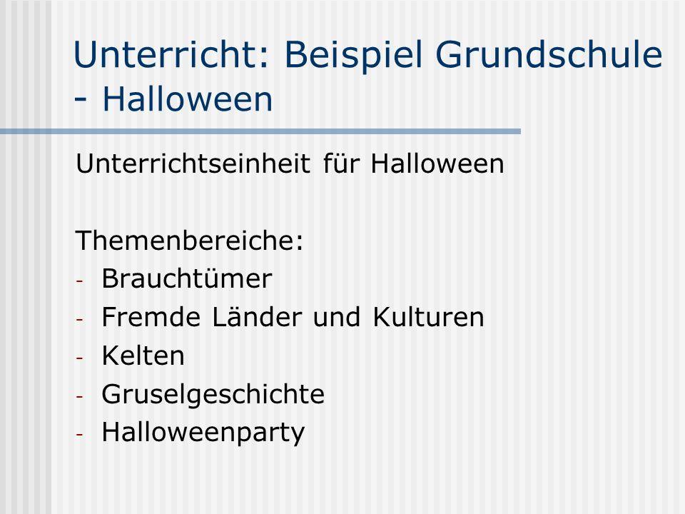 Unterricht: Beispiel Grundschule - Halloween Unterrichtseinheit für Halloween Themenbereiche: - Brauchtümer - Fremde Länder und Kulturen - Kelten - Gr