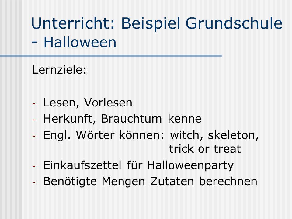Unterricht: Beispiel Grundschule - Halloween Lernziele: - Lesen, Vorlesen - Herkunft, Brauchtum kenne - Engl. Wörter können: witch, skeleton, trick or