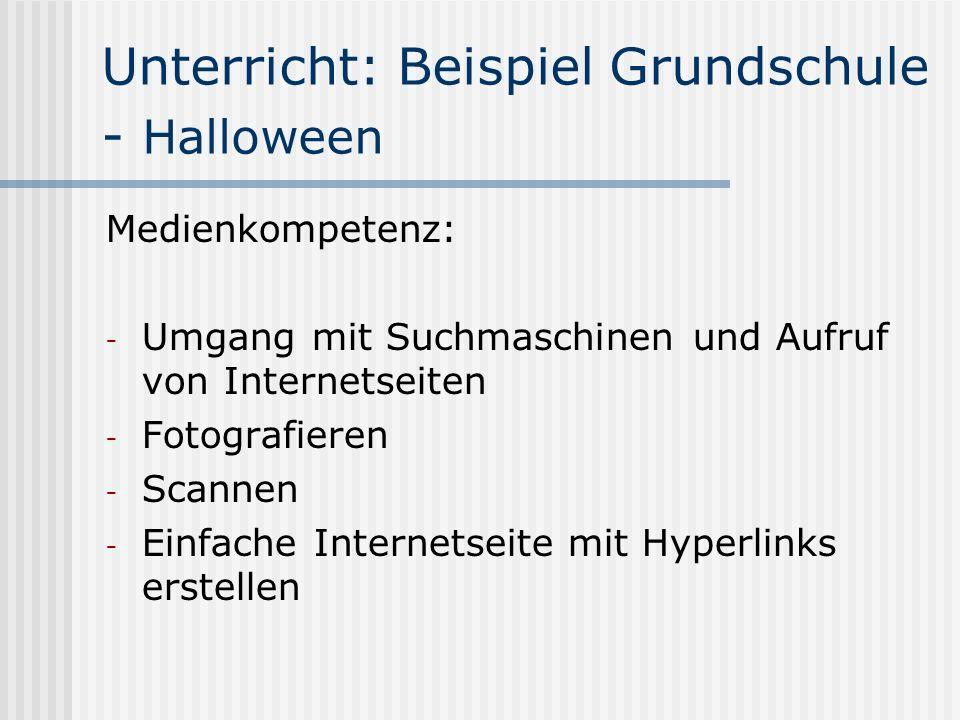 Unterricht: Beispiel Grundschule - Halloween Medienkompetenz: - Umgang mit Suchmaschinen und Aufruf von Internetseiten - Fotografieren - Scannen - Ein