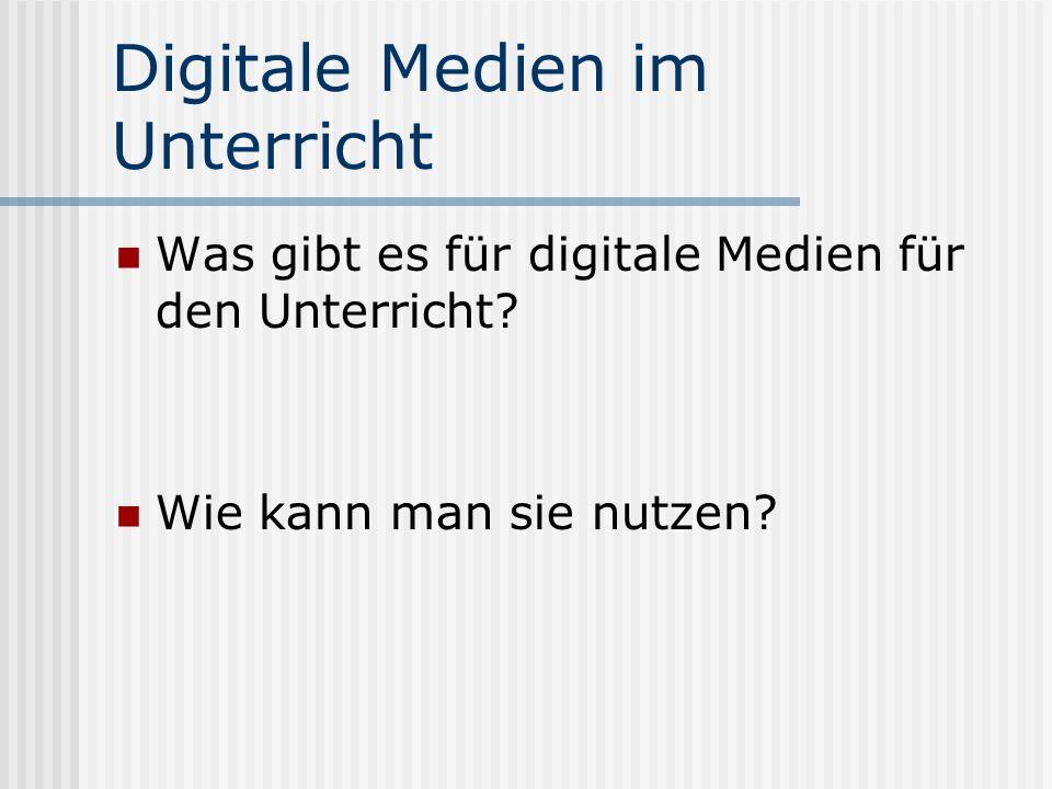 Digitale Medien im Unterricht Was gibt es für digitale Medien für den Unterricht? Wie kann man sie nutzen?