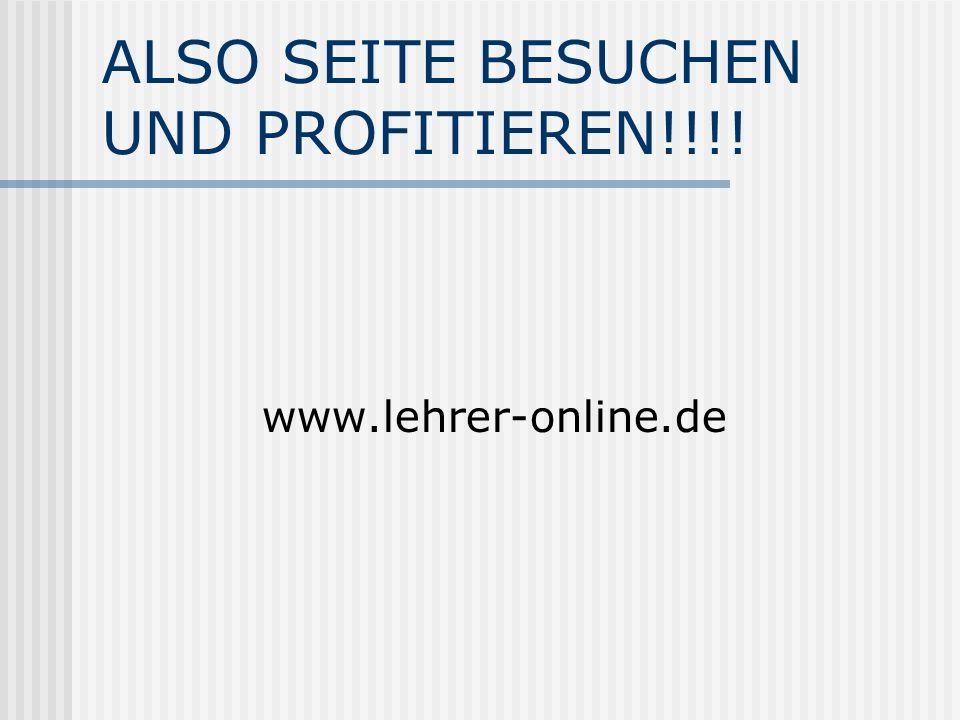ALSO SEITE BESUCHEN UND PROFITIEREN!!!! www.lehrer-online.de