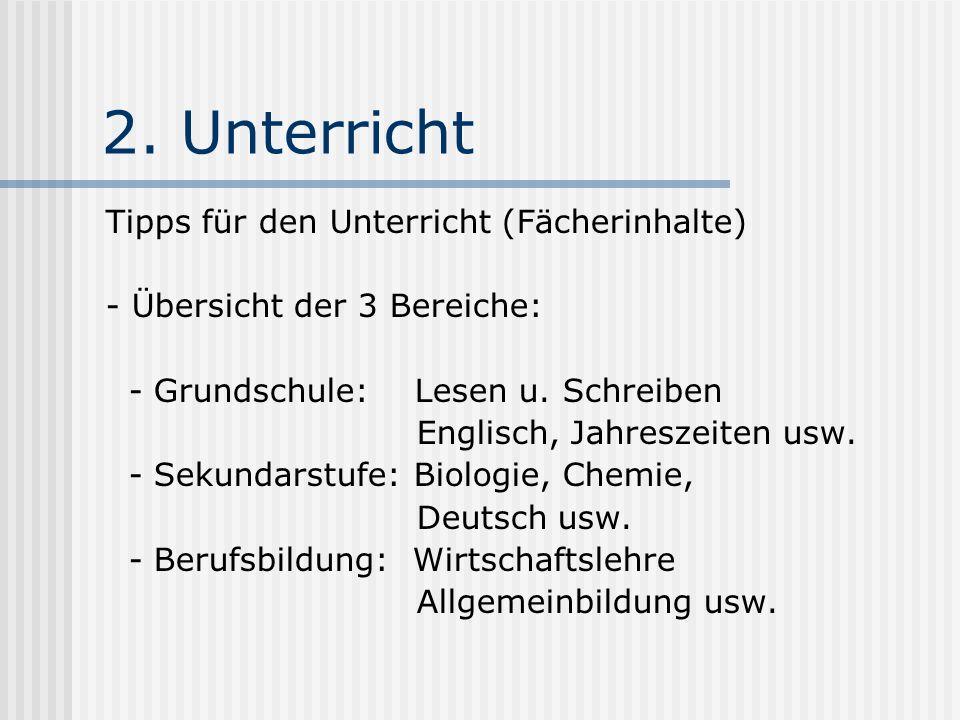 2. Unterricht Tipps für den Unterricht (Fächerinhalte) - Übersicht der 3 Bereiche: - Grundschule: Lesen u. Schreiben Englisch, Jahreszeiten usw. - Sek