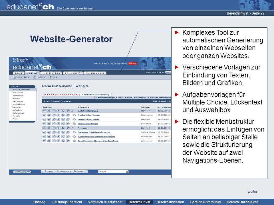 - Seite 22 Leistungsübersicht Vergleich zu educanetBereich PrivatBereich Institution Bereich CommunityEinstiegBereich Onlinekurse weiter Website-Generator Bereich Privat Komplexes Tool zur automatischen Generierung von einzelnen Webseiten oder ganzen Websites.