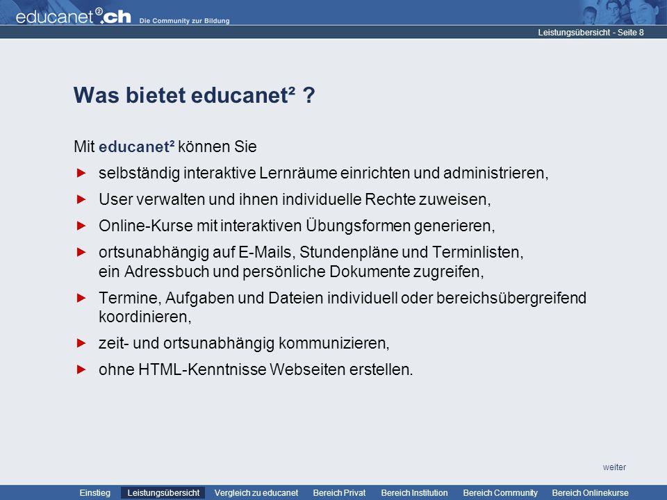 - Seite 8 Leistungsübersicht Vergleich zu educanetBereich PrivatBereich Institution Bereich CommunityEinstiegBereich Onlinekurse weiter Was bietet educanet² .