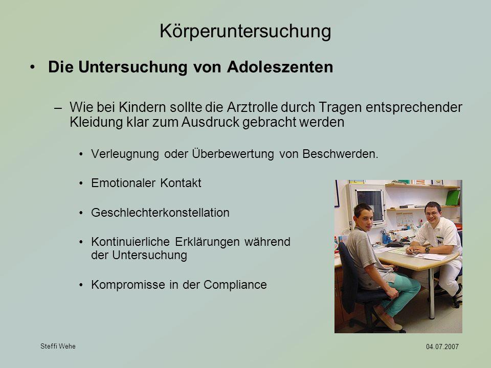 Steffi Wehe 04.07.2007 Körperuntersuchung Die Untersuchung von Adoleszenten –Wie bei Kindern sollte die Arztrolle durch Tragen entsprechender Kleidung
