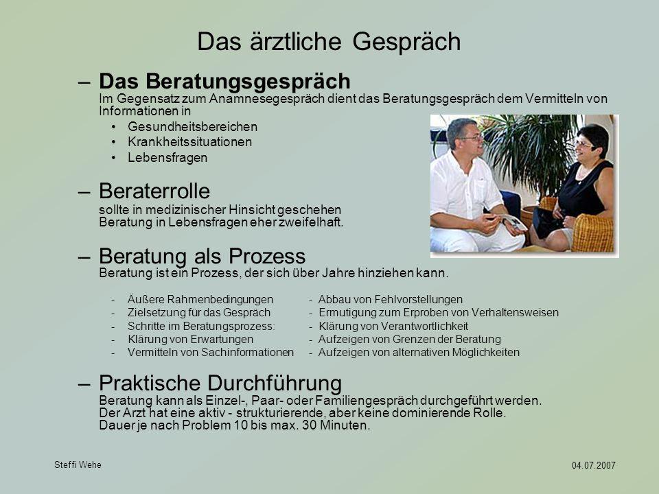 Steffi Wehe 04.07.2007 Das ärztliche Gespräch –Das Beratungsgespräch Im Gegensatz zum Anamnesegespräch dient das Beratungsgespräch dem Vermitteln von